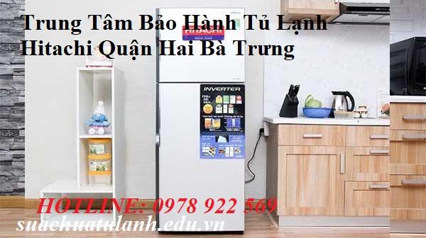 Trung Tâm Bảo Hành Tủ Lạnh Hitachi Quận Hai Bà Trưng