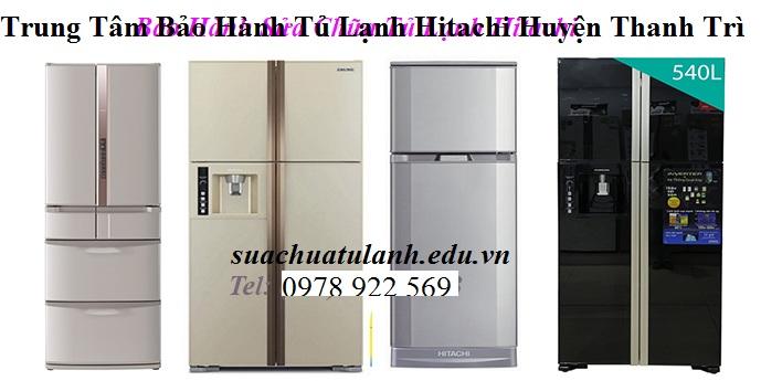 Trung Tâm Bảo Hành Tủ Lạnh Hitachi Huyện Thanh Trì