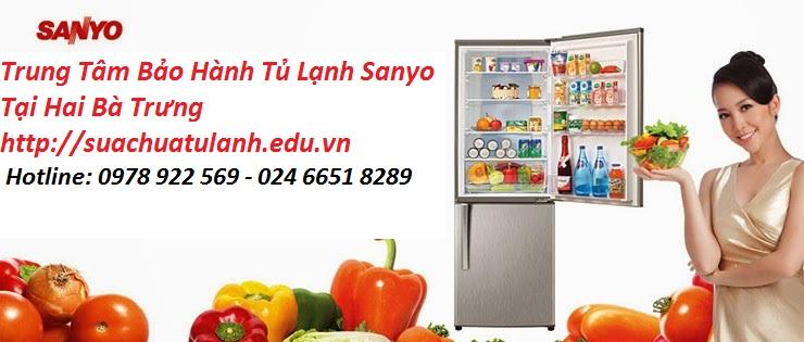Trung tâm bảo hành tủ lạnh Sanyo tại Hai Bà Trưng