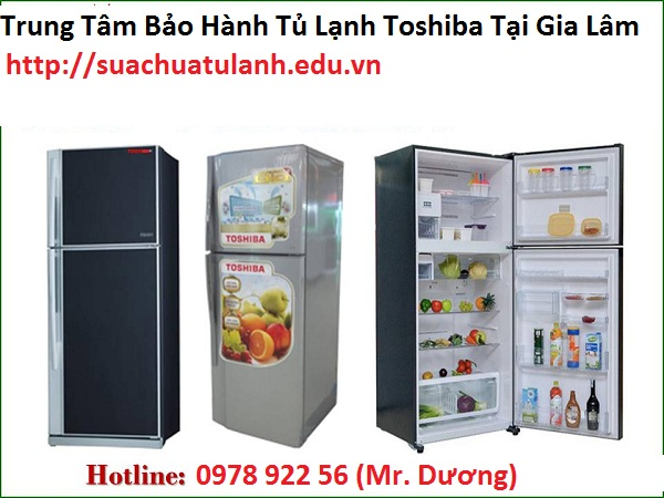 Trung Tâm Bảo Hành Tủ Lạnh Toshiba Tại Gia Lâm