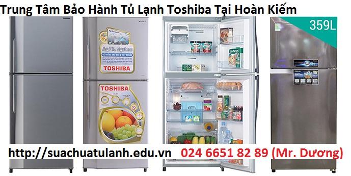 Trung Tâm Bảo Hành Tủ Lạnh Toshiba Tại Hoàn Kiếm